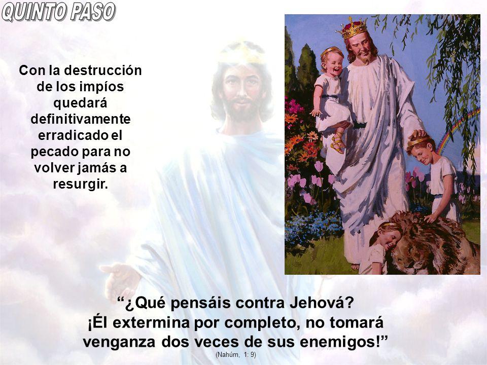 ¿Qué pensáis contra Jehová? ¡Él extermina por completo, no tomará venganza dos veces de sus enemigos! (Nahúm, 1: 9) Con la destrucción de los impíos q