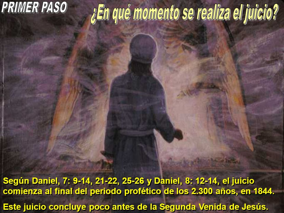 Según Daniel, 7: 9-14, 21-22, 25-26 y Daniel, 8: 12-14, el juicio comienza al final del periodo profético de los 2.300 años, en 1844. Este juicio conc