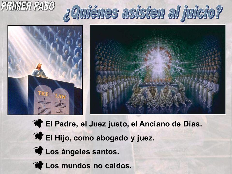 El Padre, el Juez justo, el Anciano de Días. El Hijo, como abogado y juez. Los ángeles santos. Los mundos no caídos.