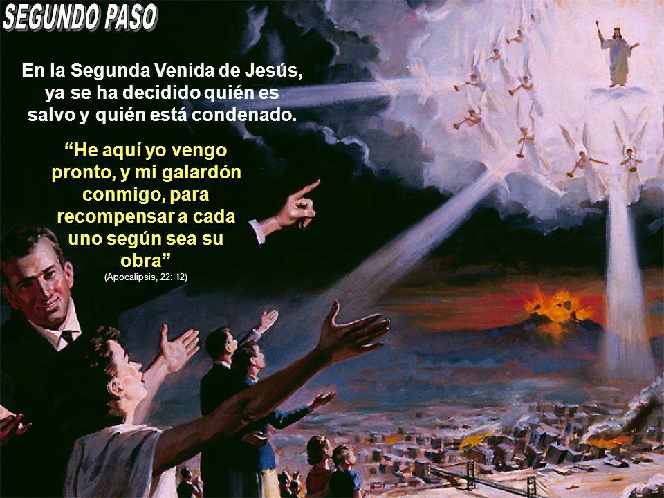 En la Segunda Venida de Jesús, ya se ha decidido quién es salvo y quién está condenado. He aquí yo vengo pronto, y mi galardón conmigo, para recompens