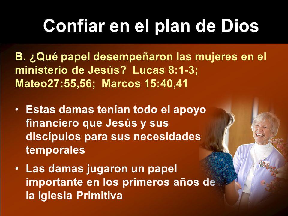 Confiar en el plan de Dios B. ¿Qué papel desempeñaron las mujeres en el ministerio de Jesús.