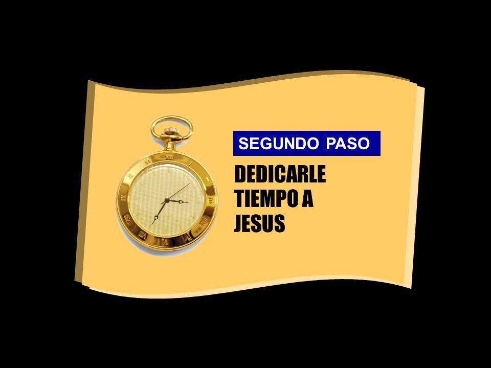 DEDICARLE TIEMPO A JESUS SEGUNDO PASO