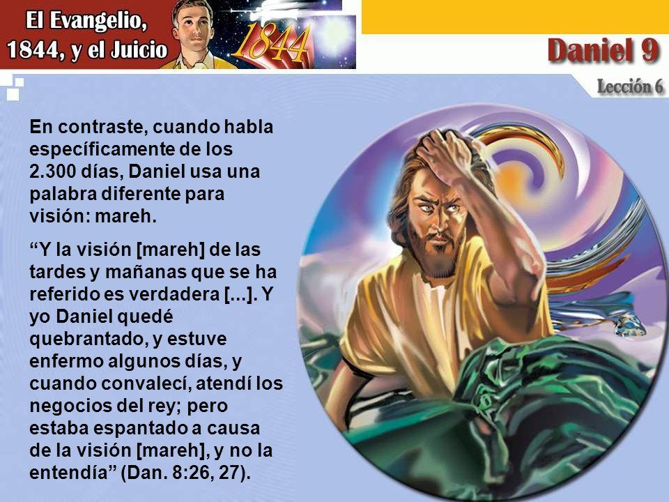 En contraste, cuando habla específicamente de los 2.300 días, Daniel usa una palabra diferente para visión: mareh.