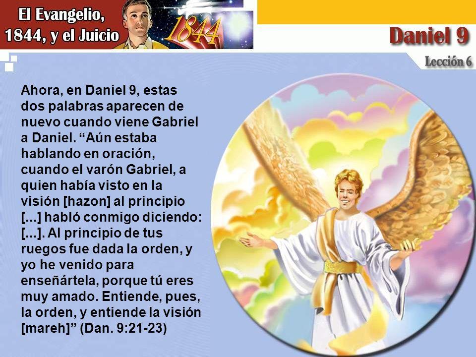 Ahora, en Daniel 9, estas dos palabras aparecen de nuevo cuando viene Gabriel a Daniel.
