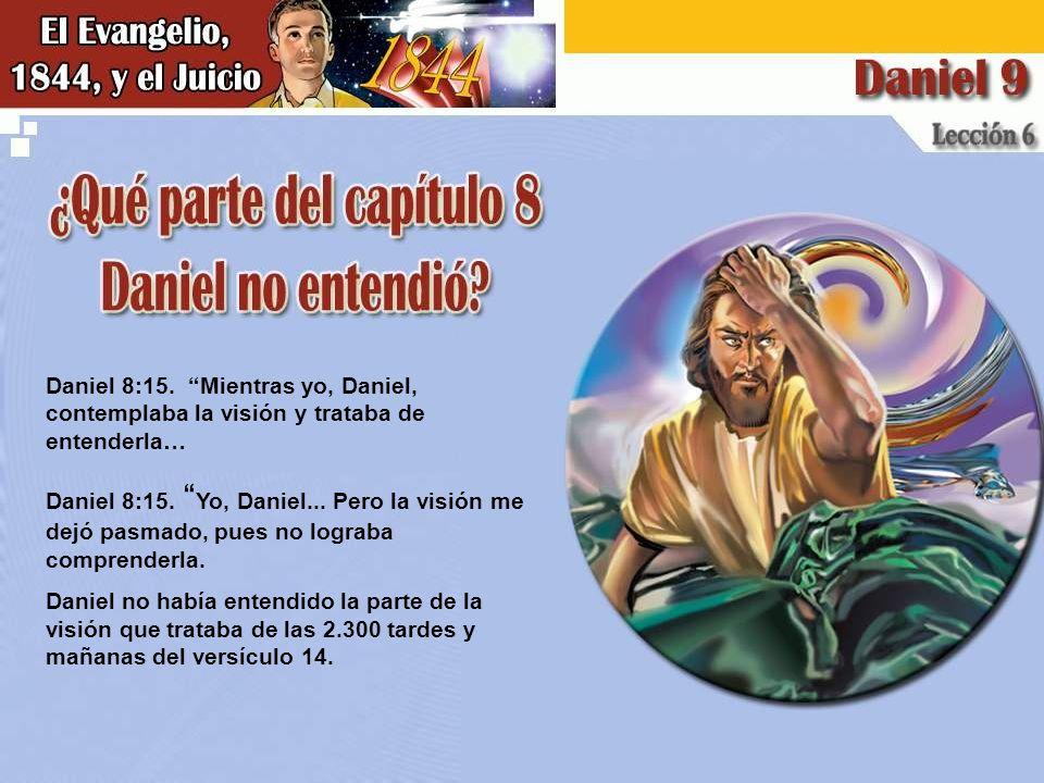 Daniel 8:15.Mientras yo, Daniel, contemplaba la visión y trataba de entenderla… Daniel 8:15.