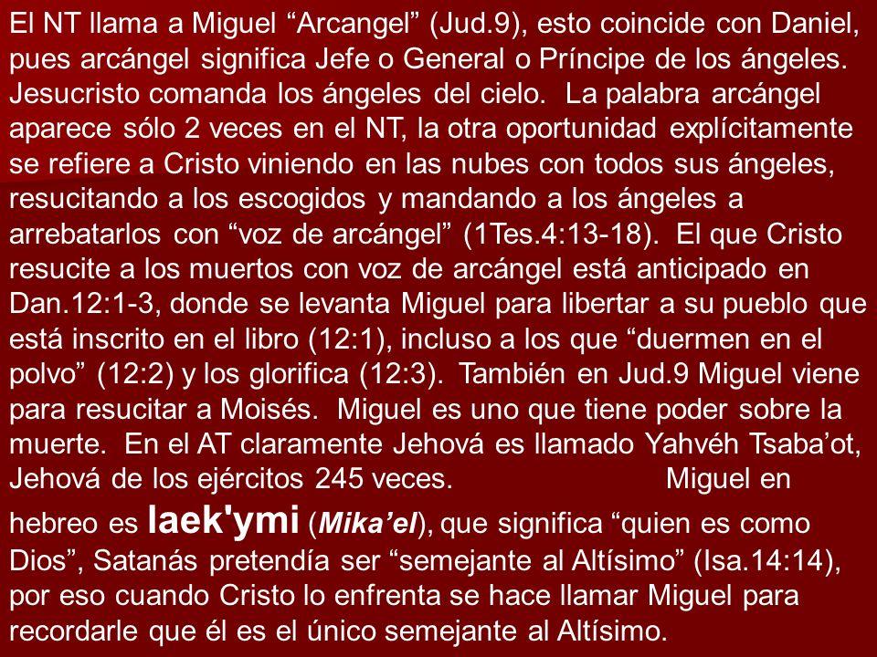 El NT llama a Miguel Arcangel (Jud.9), esto coincide con Daniel, pues arcángel significa Jefe o General o Príncipe de los ángeles. Jesucristo comanda