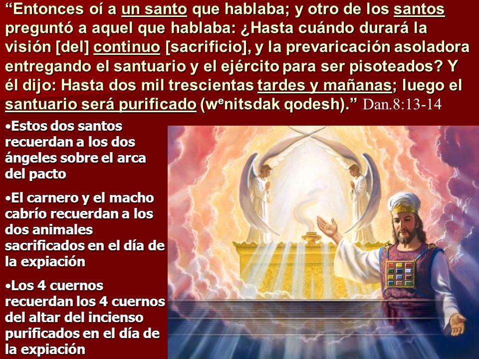 Entonces oí a un santo que hablaba; y otro de los santos preguntó a aquel que hablaba: ¿Hasta cuándo durará la visión [del] continuo [sacrificio], y l
