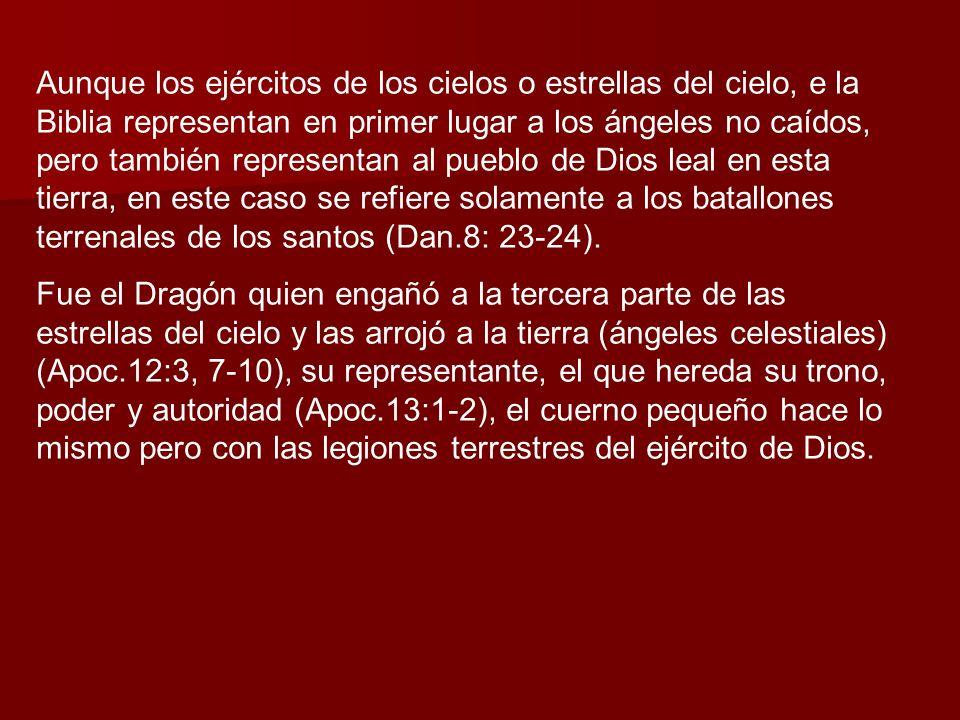 Aunque los ejércitos de los cielos o estrellas del cielo, e la Biblia representan en primer lugar a los ángeles no caídos, pero también representan al