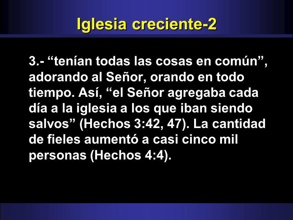 Iglesia creciente-2 3.- tenían todas las cosas en común, adorando al Señor, orando en todo tiempo. Así, el Señor agregaba cada día a la iglesia a los