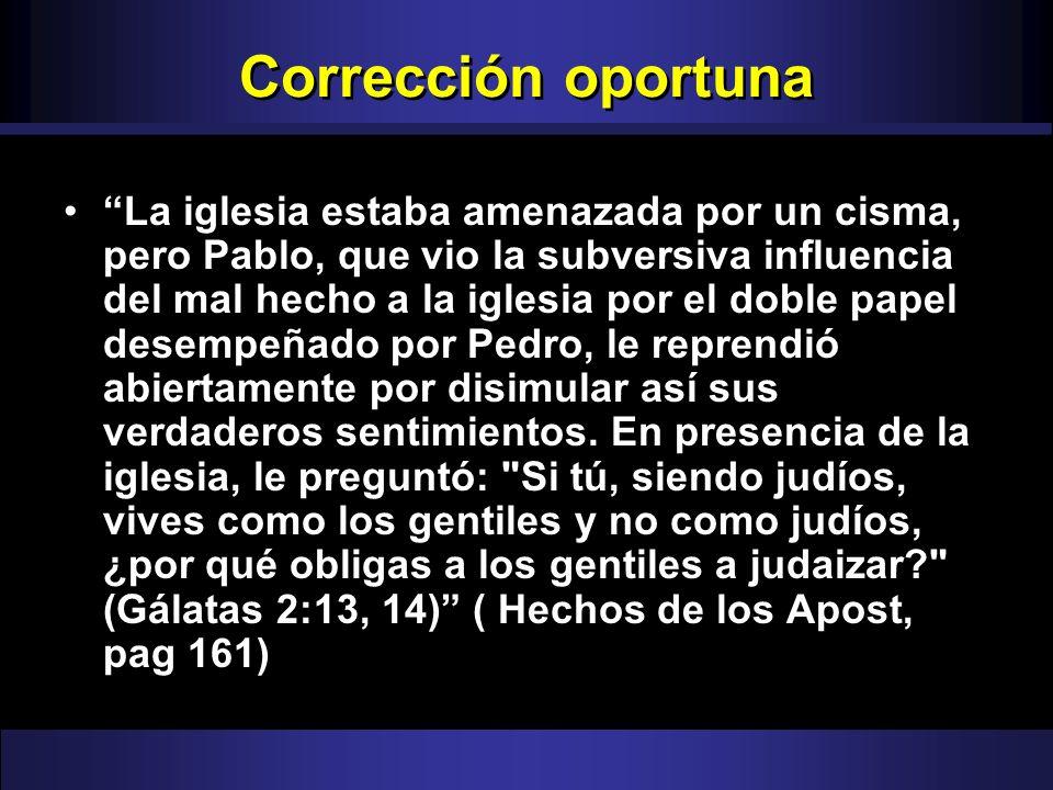 Corrección oportuna La iglesia estaba amenazada por un cisma, pero Pablo, que vio la subversiva influencia del mal hecho a la iglesia por el doble pap