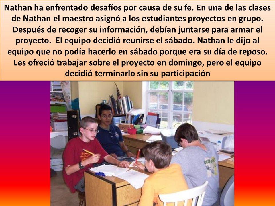 Nathan ha enfrentado desafíos por causa de su fe. En una de las clases de Nathan el maestro asignó a los estudiantes proyectos en grupo. Después de re