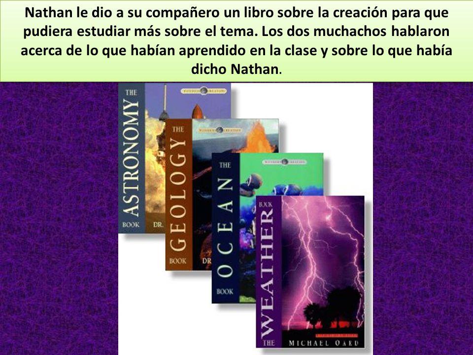 Nathan le dio a su compañero un libro sobre la creación para que pudiera estudiar más sobre el tema. Los dos muchachos hablaron acerca de lo que había
