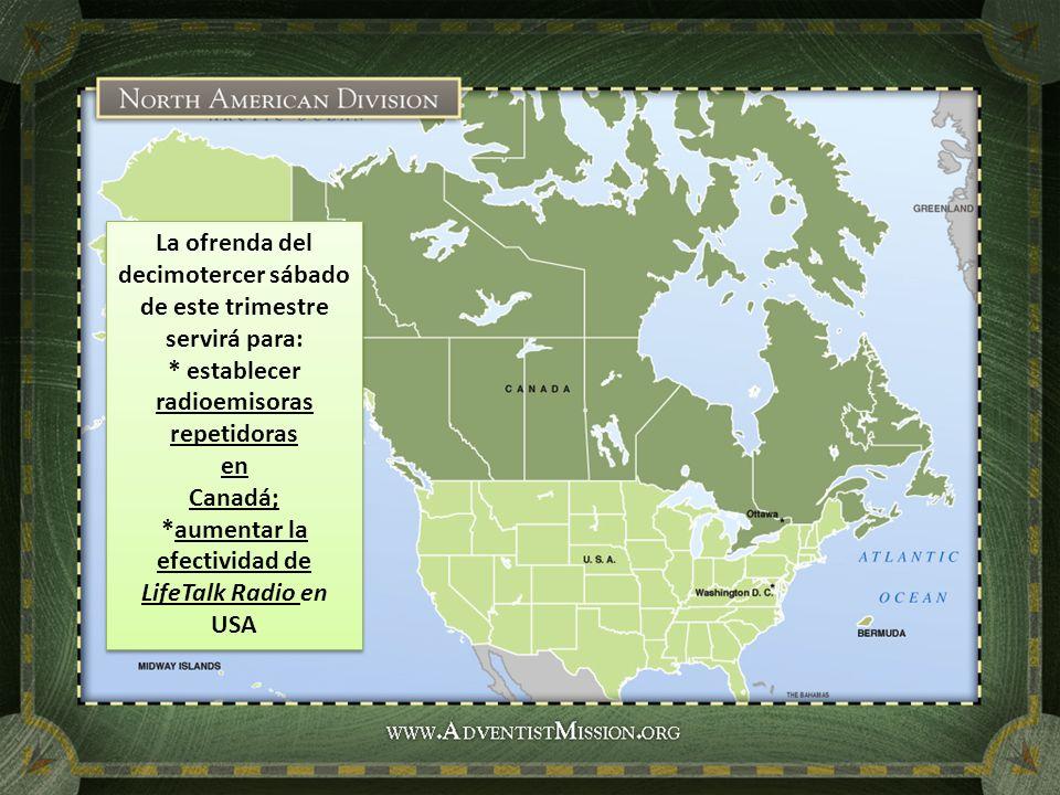 La ofrenda del decimotercer sábado de este trimestre servirá para: * establecer radioemisoras repetidoras en Canadá; *aumentar la efectividad de LifeT