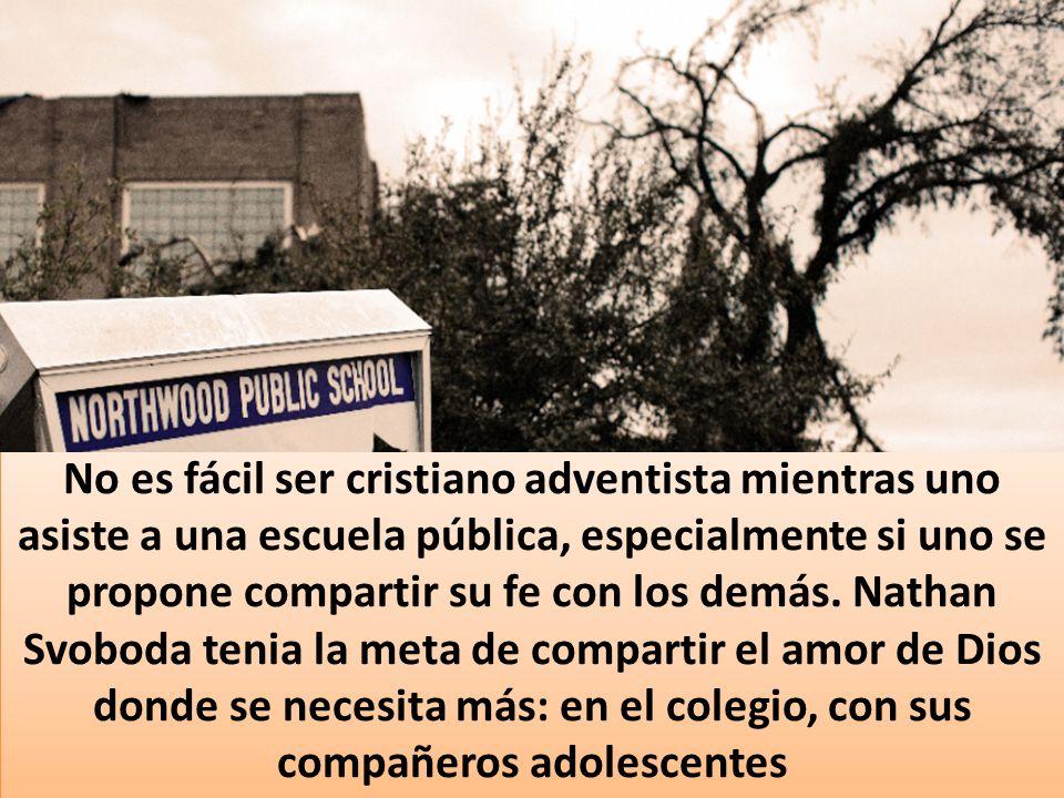 No es fácil ser cristiano adventista mientras uno asiste a una escuela pública, especialmente si uno se propone compartir su fe con los demás. Nathan
