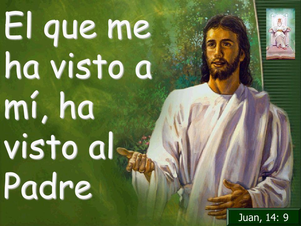 El que me ha visto a mí, ha visto al Padre Juan, 14: 9