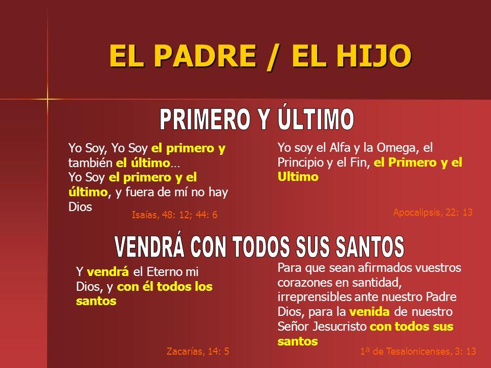 EL PADRE / EL HIJO Yo Soy, Yo Soy el primero y también el último… Yo Soy el primero y el último, y fuera de mí no hay Dios Isaías, 48: 12; 44: 6 Yo so