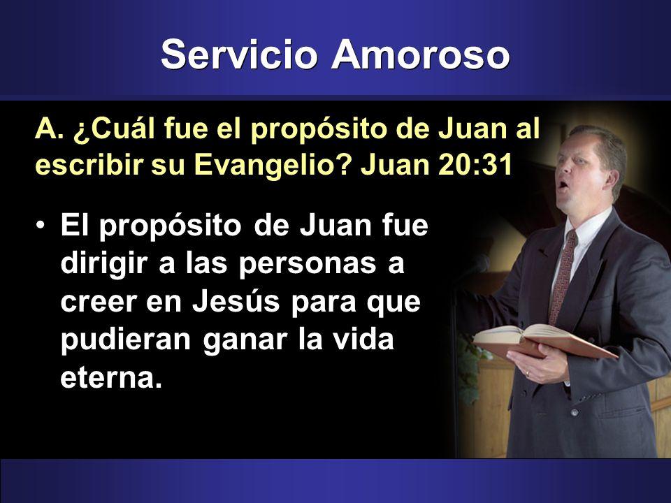 Servicio Amoroso El propósito de Juan fue dirigir a las personas a creer en Jesús para que pudieran ganar la vida eterna. A. ¿Cuál fue el propósito de