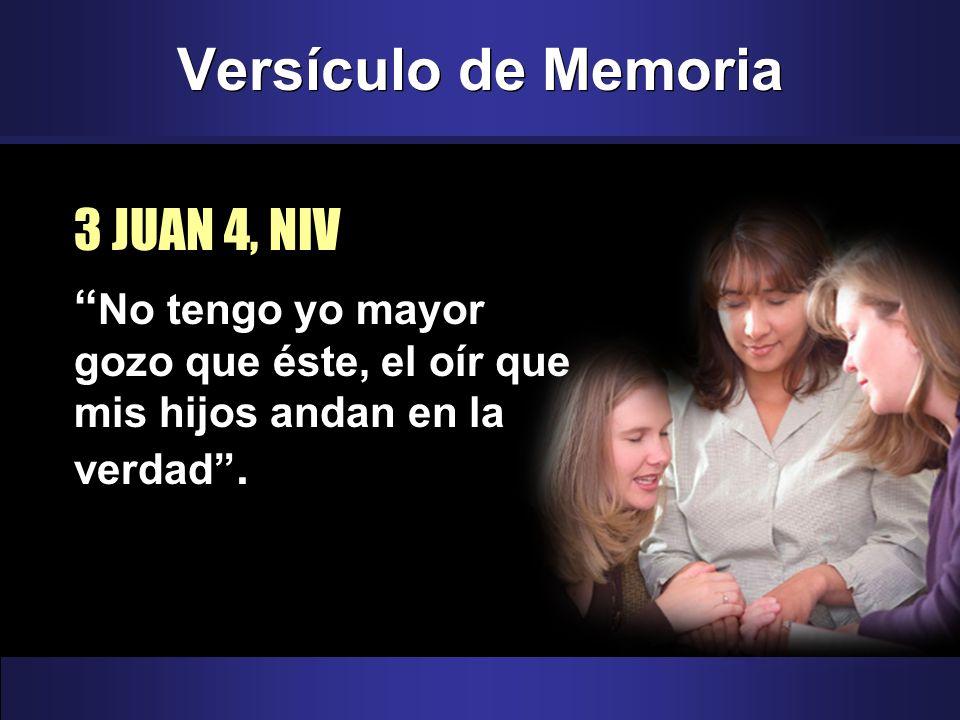Versículo de Memoria 3 JUAN 4, NIV No tengo yo mayor gozo que éste, el oír que mis hijos andan en la verdad.