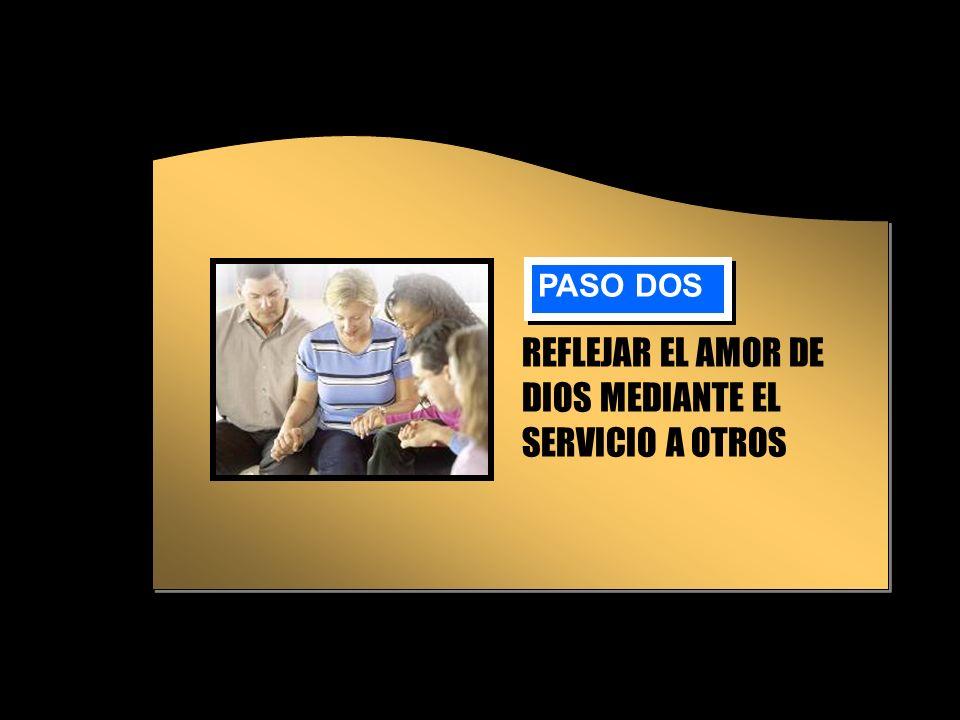 REFLEJAR EL AMOR DE DIOS MEDIANTE EL SERVICIO A OTROS PASO DOS