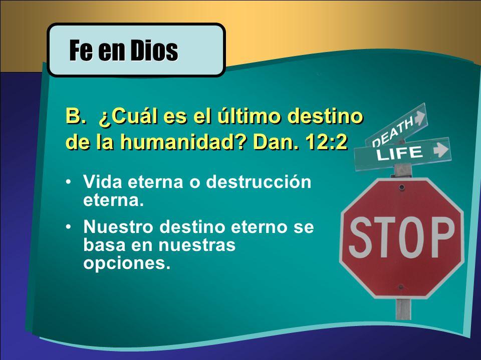 Vida eterna o destrucción eterna. Nuestro destino eterno se basa en nuestras opciones. B. ¿Cuál es el último destino de la humanidad? Dan. 12:2 Fe en