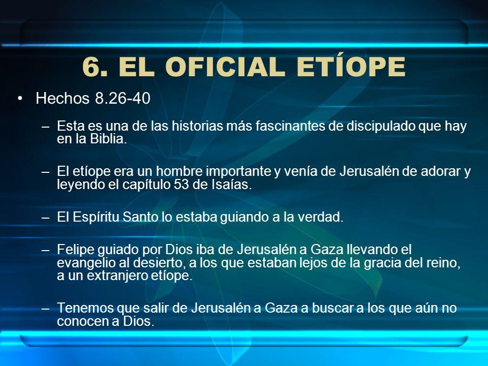 6. EL OFICIAL ETÍOPE Hechos 8.26-40 –Esta es una de las historias más fascinantes de discipulado que hay en la Biblia. –El etíope era un hombre import