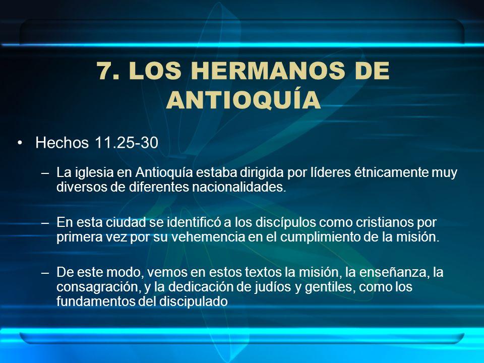 7. LOS HERMANOS DE ANTIOQUÍA Hechos 11.25-30 –La iglesia en Antioquía estaba dirigida por líderes étnicamente muy diversos de diferentes nacionalidade