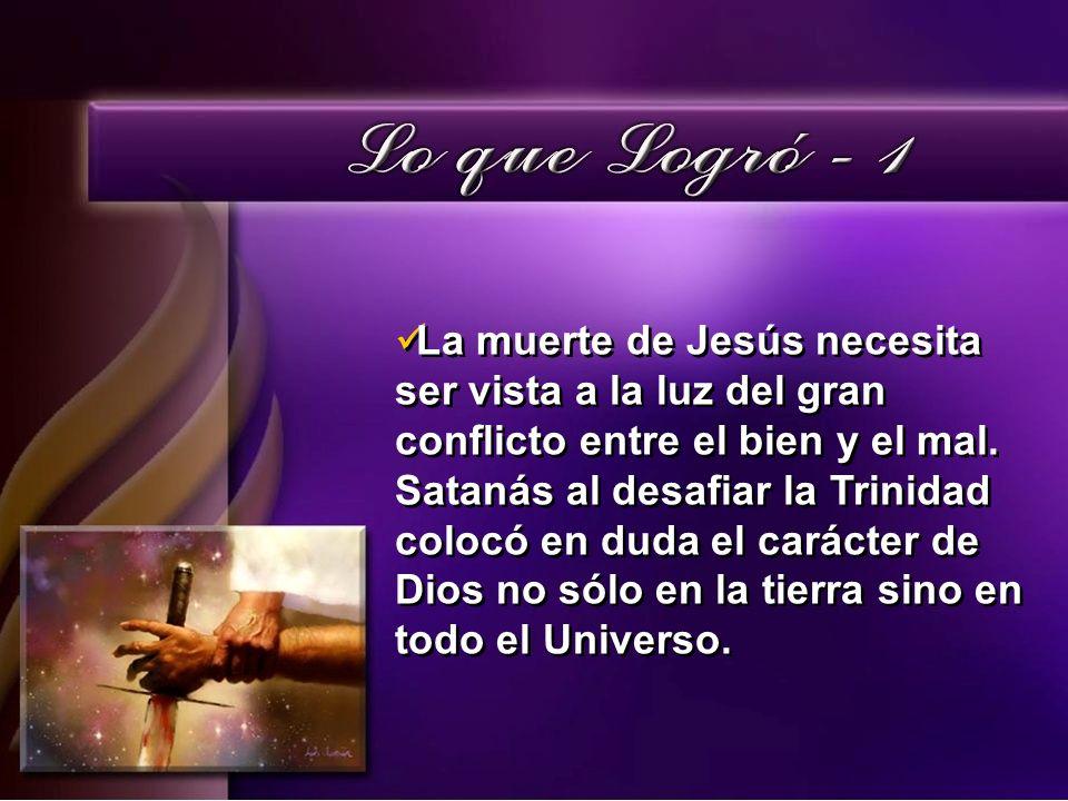 La muerte de Jesús necesita ser vista a la luz del gran conflicto entre el bien y el mal. Satanás al desafiar la Trinidad colocó en duda el carácter d