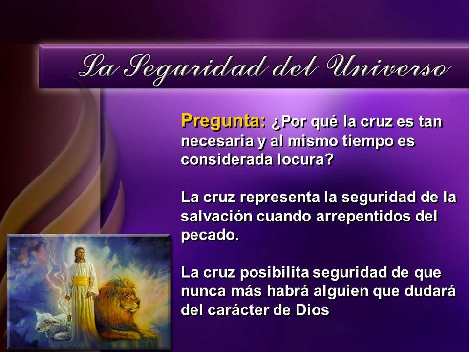 Pregunta: ¿Por qué la cruz es tan necesaria y al mismo tiempo es considerada locura? La cruz representa la seguridad de la salvación cuando arrepentid