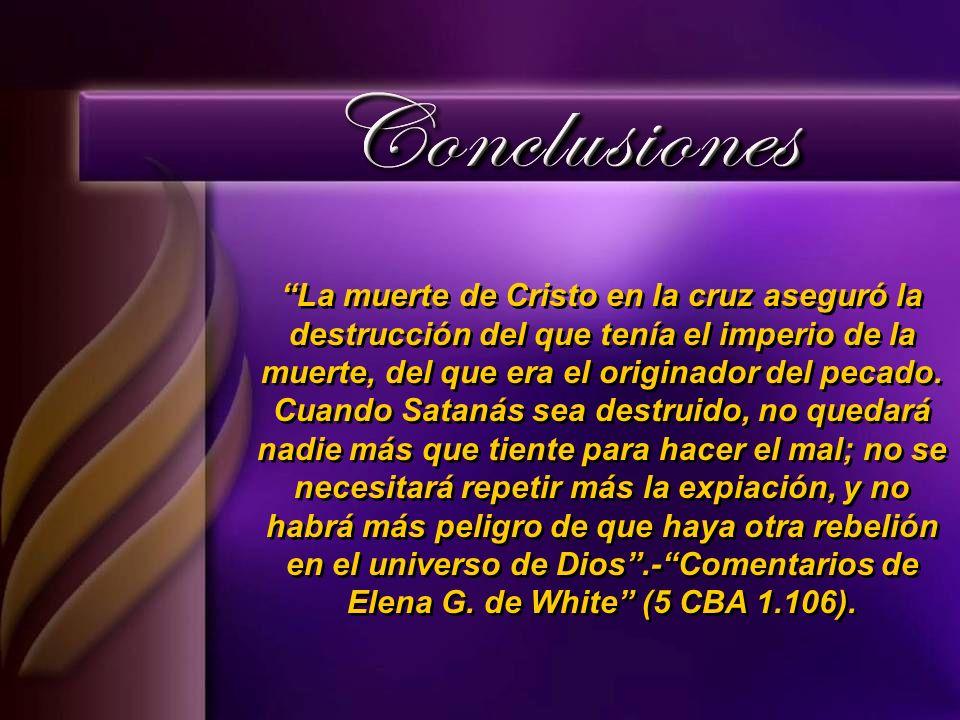 La muerte de Cristo en la cruz aseguró la destrucción del que tenía el imperio de la muerte, del que era el originador del pecado. Cuando Satanás sea