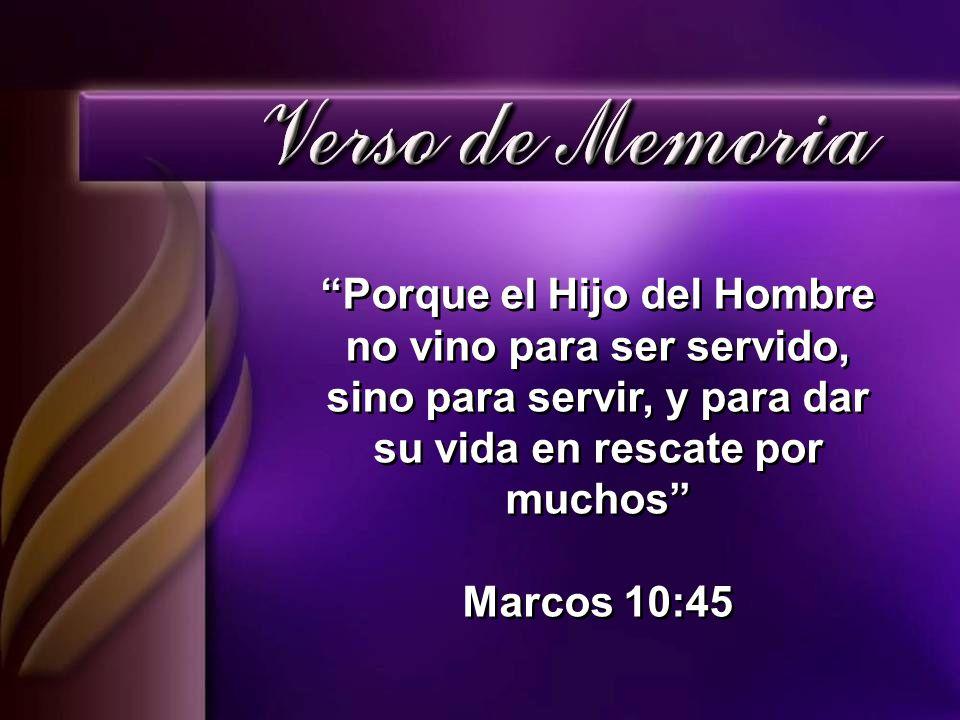 Porque el Hijo del Hombre no vino para ser servido, sino para servir, y para dar su vida en rescate por muchos Marcos 10:45 Porque el Hijo del Hombre