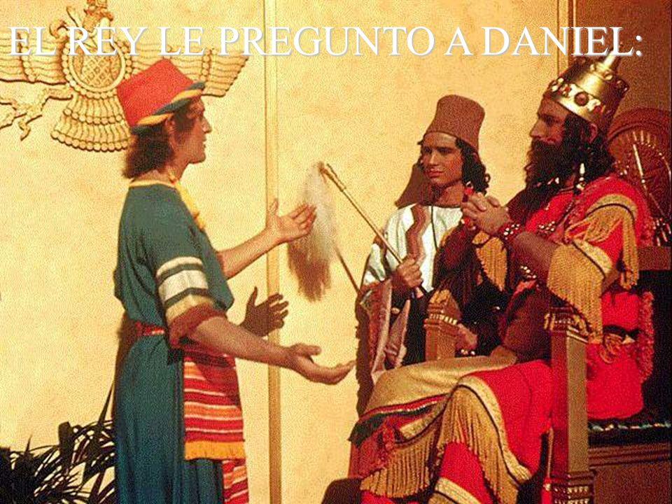 EL REY LE PREGUNTO A DANIEL: