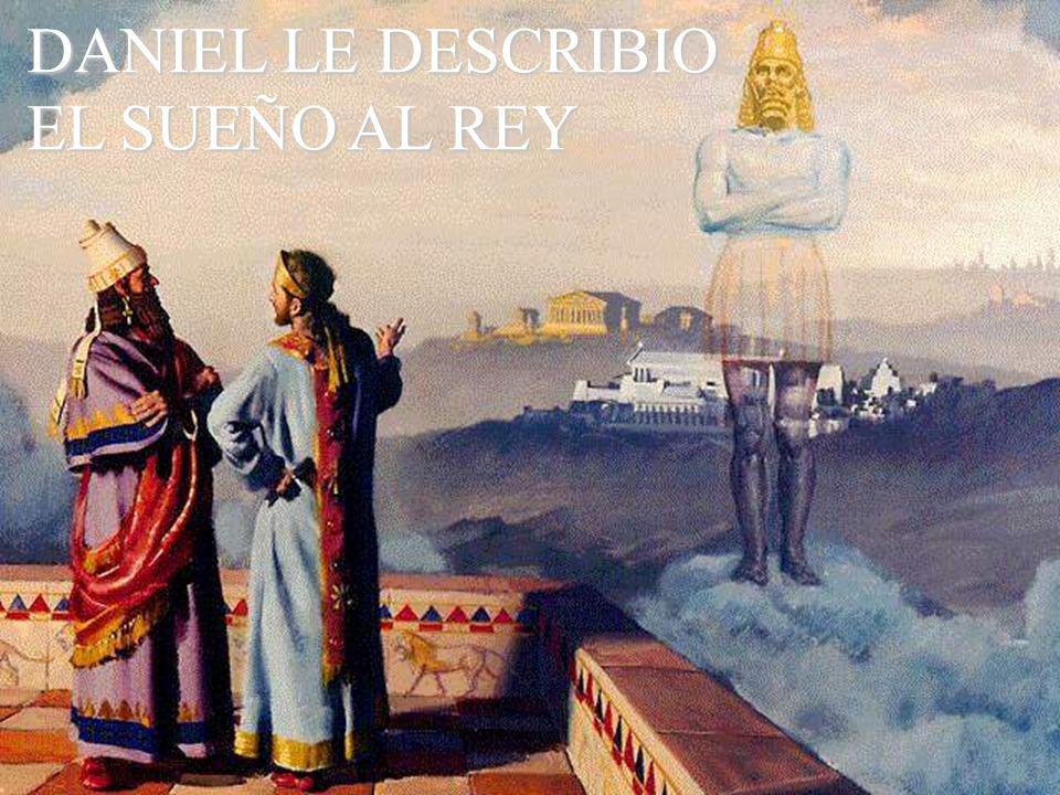 DANIEL LE DESCRIBIO EL SUEÑO AL REY