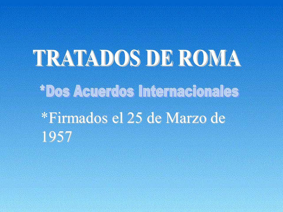 Firmados el 25 de Marzo de 1957 *Firmados el 25 de Marzo de 1957