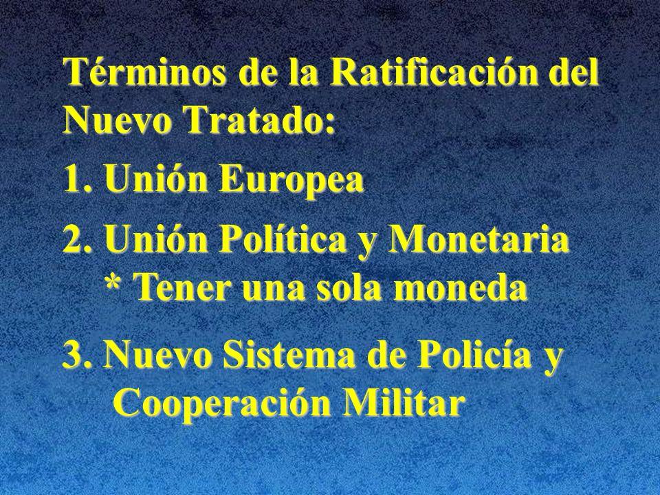 Términos de la Ratificación del Nuevo Tratado: 1.Unión Europea 2.