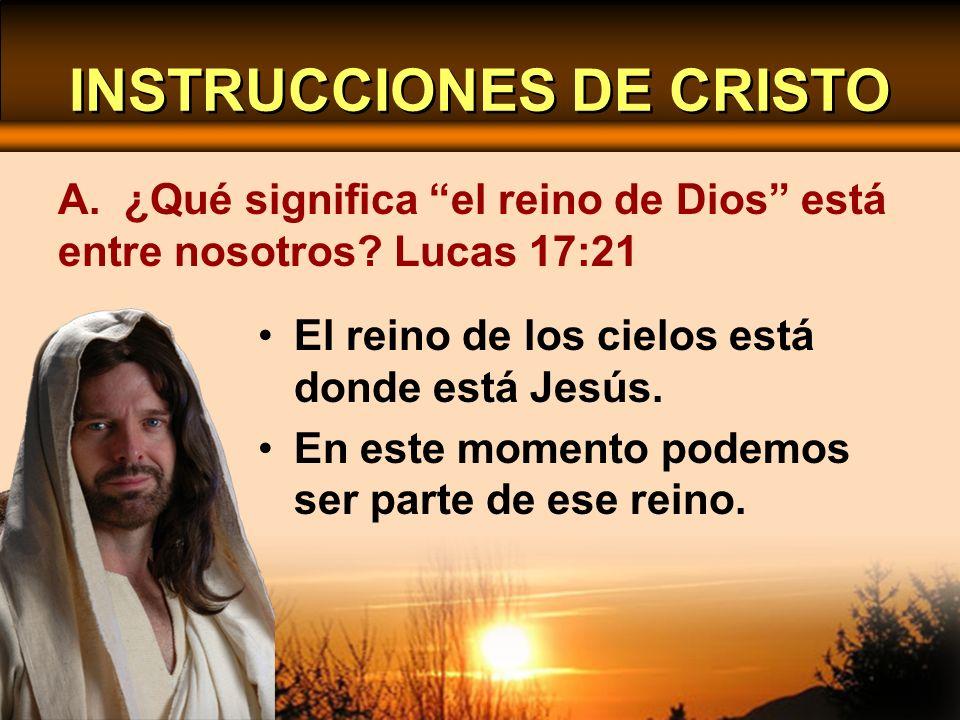 INSTRUCCIONES DE CRISTO El reino de los cielos está donde está Jesús. En este momento podemos ser parte de ese reino. A. ¿Qué significa el reino de Di
