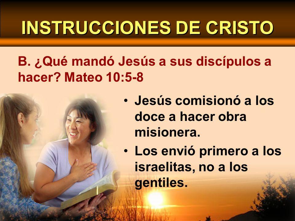 Jesús comisionó a los doce a hacer obra misionera. Los envió primero a los israelitas, no a los gentiles. B. ¿Qué mandó Jesús a sus discípulos a hacer