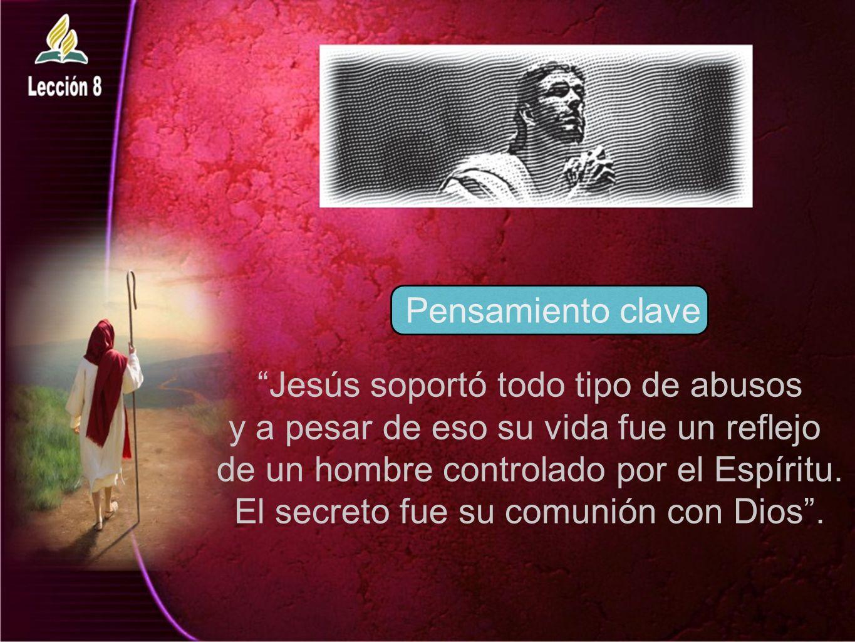 Jesús soportó todo tipo de abusos y a pesar de eso su vida fue un reflejo de un hombre controlado por el Espíritu.