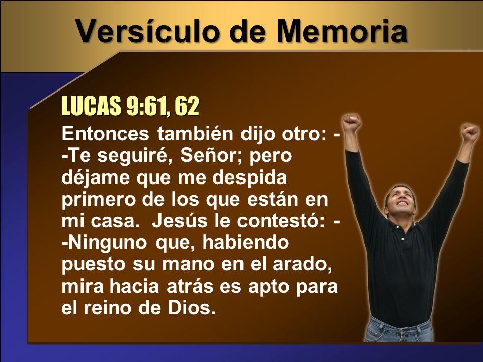 Versículo de Memoria Entonces también dijo otro: - -Te seguiré, Señor; pero déjame que me despida primero de los que están en mi casa. Jesús le contes