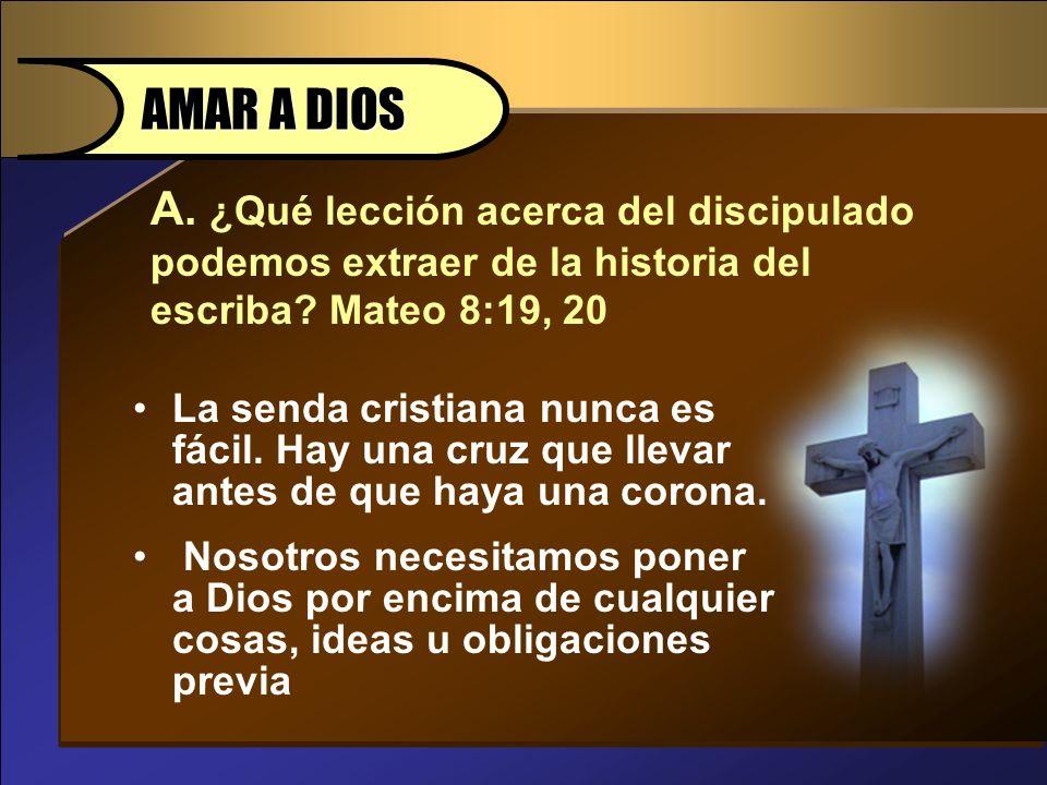 A. ¿Qué lección acerca del discipulado podemos extraer de la historia del escriba? Mateo 8:19, 20 AMAR A DIOS La senda cristiana nunca es fácil. Hay u