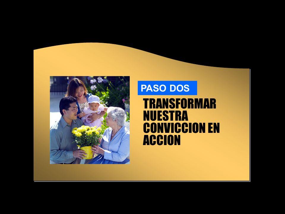 TRANSFORMAR NUESTRA CONVICCION EN ACCION PASO DOS