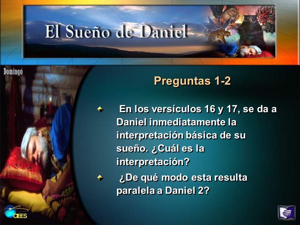 En los versículos 16 y 17, se da a Daniel inmediatamente la interpretación básica de su sueño. ¿Cuál es la interpretación? ¿De qué modo esta resulta p