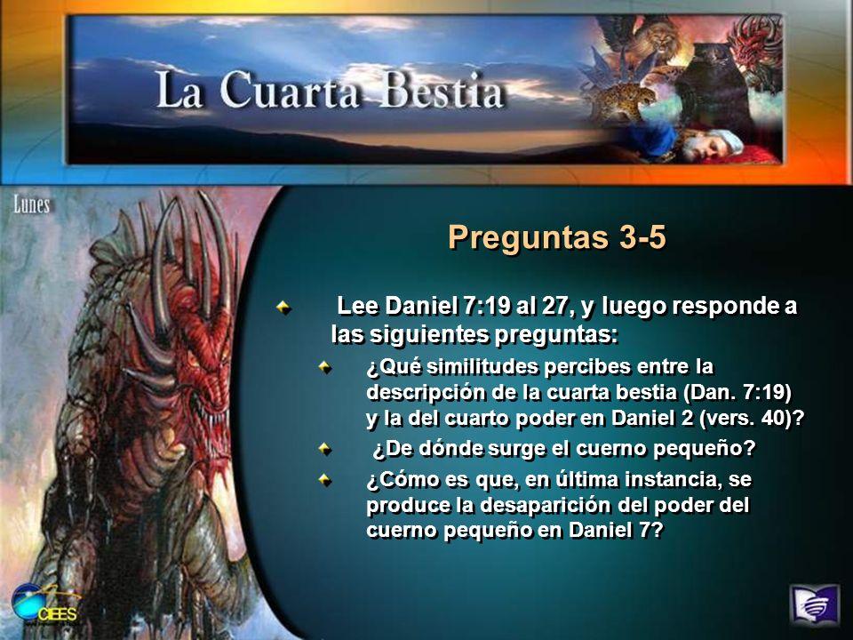 Lee Daniel 7:19 al 27, y luego responde a las siguientes preguntas: ¿Qué similitudes percibes entre la descripción de la cuarta bestia (Dan. 7:19) y l