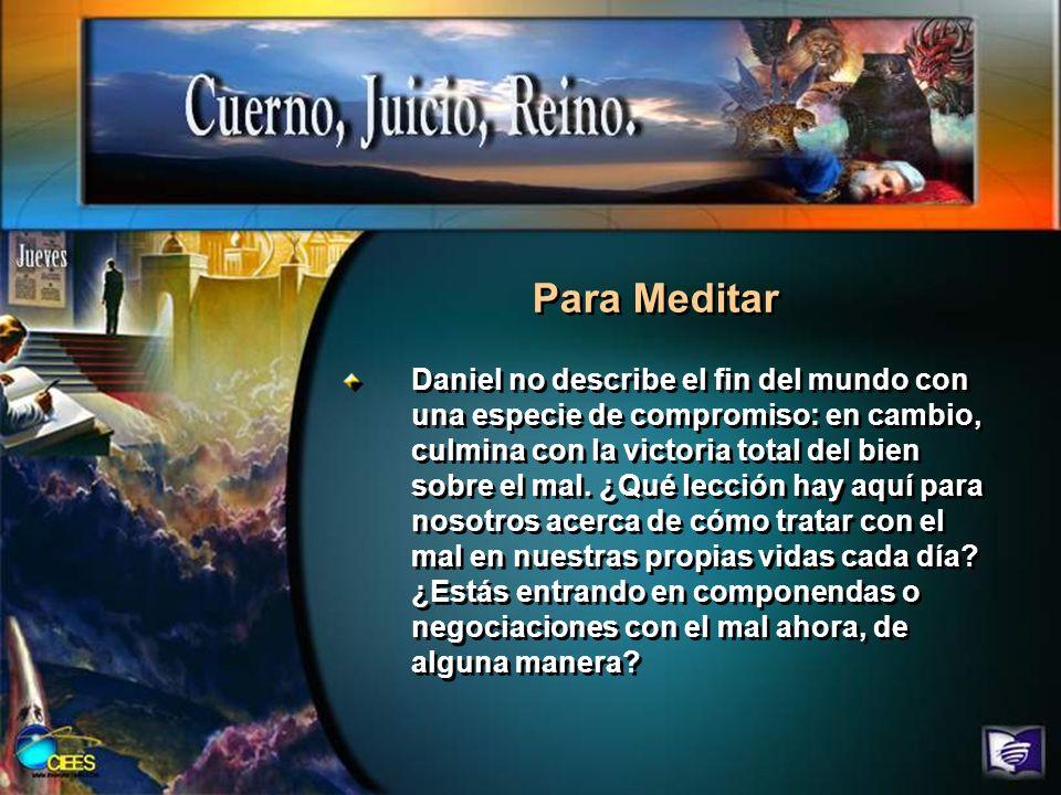 Para Meditar Daniel no describe el fin del mundo con una especie de compromiso: en cambio, culmina con la victoria total del bien sobre el mal. ¿Qué l