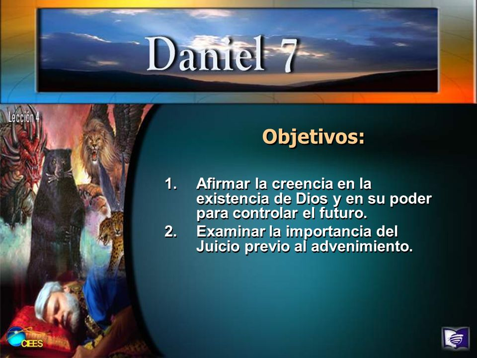 Objetivos: 1.Afirmar la creencia en la existencia de Dios y en su poder para controlar el futuro. 2.Examinar la importancia del Juicio previo al adven