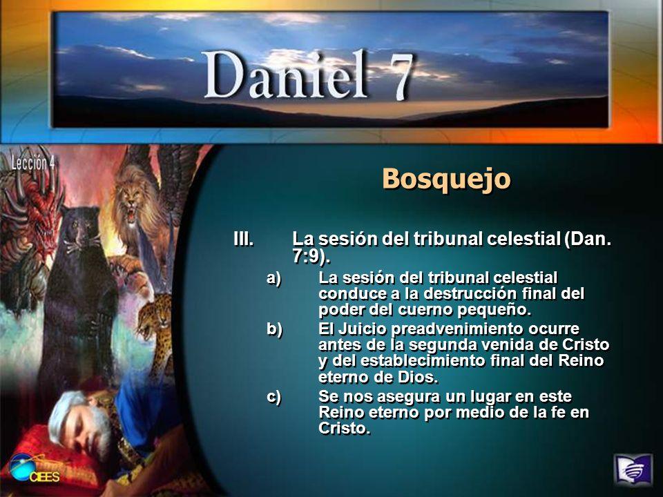 Bosquejo III.La sesión del tribunal celestial (Dan. 7:9). a)La sesión del tribunal celestial conduce a la destrucción final del poder del cuerno peque