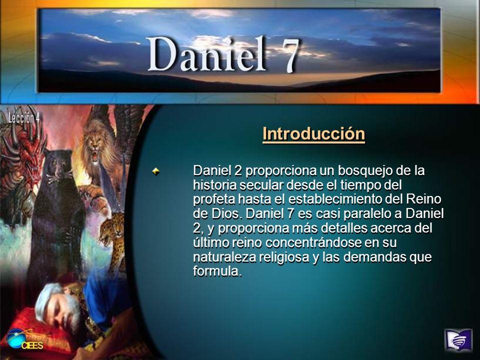 Introducción Daniel 2 proporciona un bosquejo de la historia secular desde el tiempo del profeta hasta el establecimiento del Reino de Dios. Daniel 7