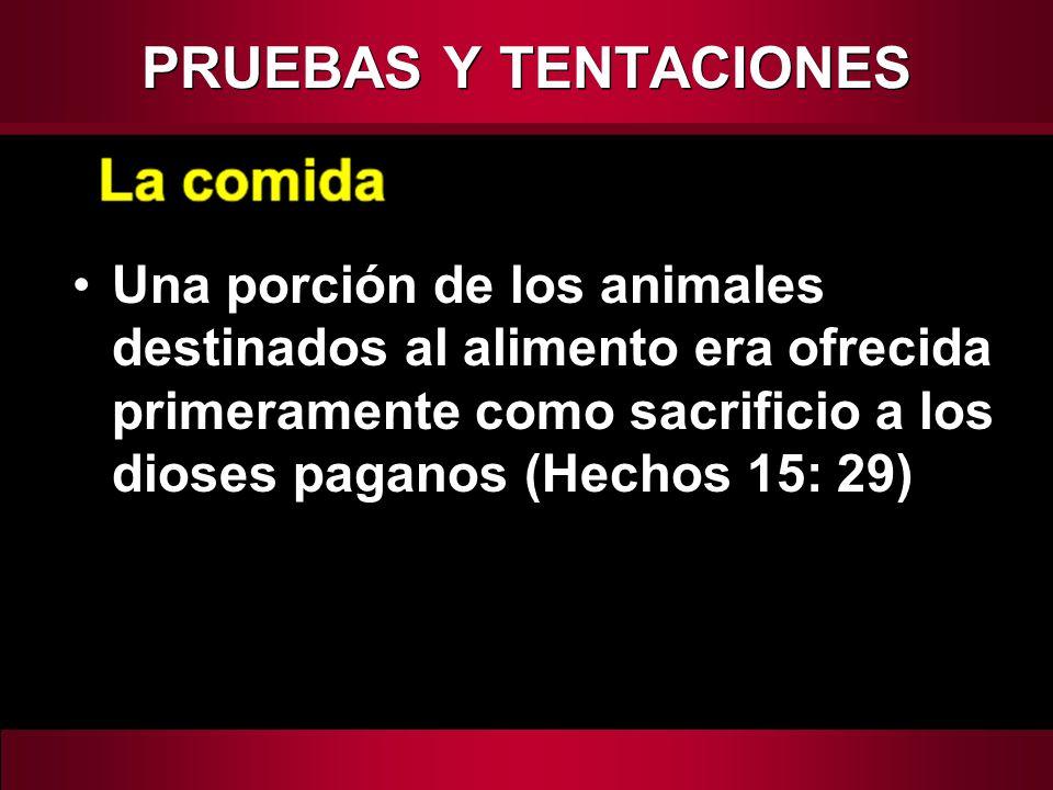 Una porción de los animales destinados al alimento era ofrecida primeramente como sacrificio a los dioses paganos (Hechos 15: 29) PRUEBAS Y TENTACIONE