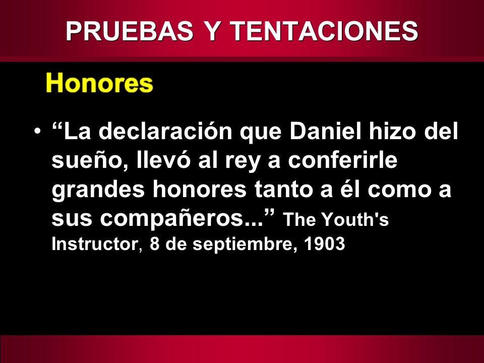 La declaración que Daniel hizo del sueño, llevó al rey a conferirle grandes honores tanto a él como a sus compañeros... The Youth's Instructor, 8 de s