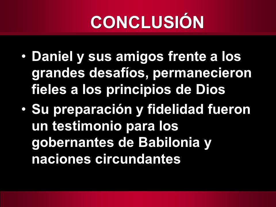 Daniel y sus amigos frente a los grandes desafíos, permanecieron fieles a los principios de Dios Su preparación y fidelidad fueron un testimonio para