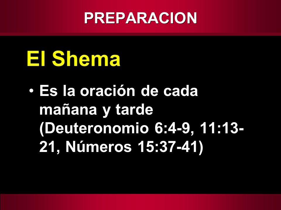 Es la oración de cada mañana y tarde (Deuteronomio 6:4-9, 11:13- 21, Números 15:37-41) PREPARACION